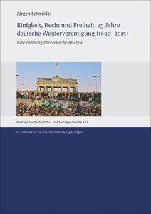 Einigkeit, Recht und Freiheit. 25 Jahre deutsche Wiedervereinigu