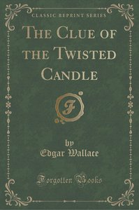 The Clue of the Twisted Candle (Classic Reprint)