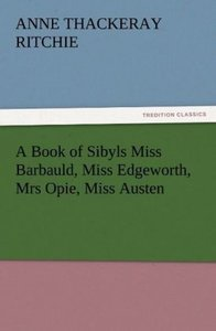 A Book of Sibyls Miss Barbauld, Miss Edgeworth, Mrs Opie, Miss A