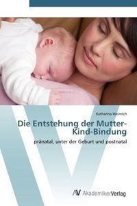 Die Entstehung der Mutter-Kind-Bindung