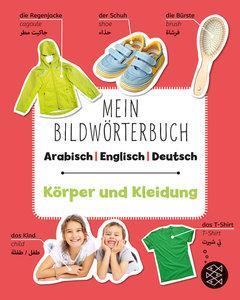 Mein Bildwörterbuch Arabisch - Englisch - Deutsch: Körper und Kl