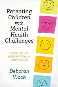 Parenting Children with Mental Health Challenges: A Guide to Lif
