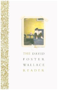 The David Foster Wallace Reader,