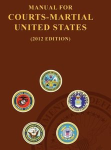 Manual for Courts-Martial United States (2012 Edition)