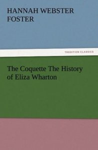 The Coquette The History of Eliza Wharton