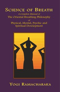 Science of Breath: A Complete Manual of the Oriental Breathing P