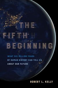 The Fifth Beginning: What Six Million Years of Human History Can