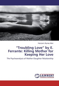 ""\""""Troubling Love"""" by E. Ferrante: Killing Mother for Keeping He""205|300|?|en|2|7c71f814a1f17bf9d9cdebf8a5932cae|False|UNLIKELY|0.3750549852848053