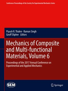 Mechanics of Composite and Multi-functional Materials, Volume 6
