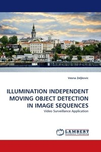 ILLUMINATION INDEPENDENT MOVING OBJECT DETECTION IN IMAGE SEQUEN