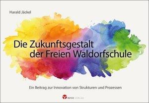 Die Zukunftsgestalt der Freien Waldorfschule