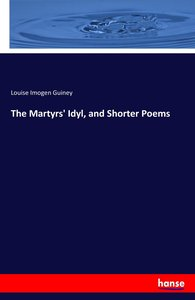 The Martyrs\' Idyl, and Shorter Poems