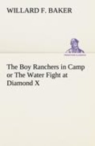 The Boy Ranchers in Camp or The Water Fight at Diamond X
