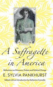 A Suffragette in America: Reflections on Prisoners, Pickets and