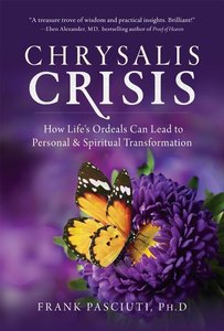 Chrysalis Crisis: How Life\'s Ordeals Can Lead to Personal & Spi