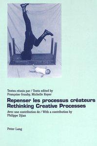 Repenser les processus créateurs- Rethinking Creative Processes