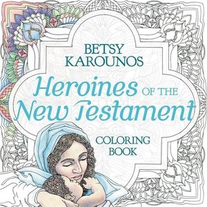 Heroines of the New Testament Coloring Book