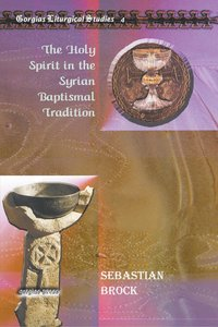 The Holy Spirit in the Syrian Baptismal Tradition