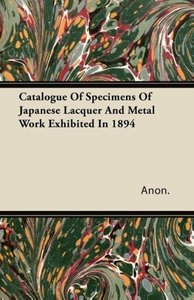 Catalogue Of Specimens Of Japanese Lacquer And Metal Work Exhibi