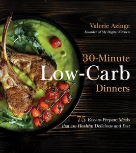 30-Minute Low-Carb Dinners: 75 Easy-To-Prepare Meals That Are He