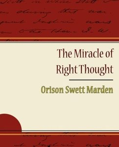 The Miracle of Right Thought - Orison Swett Marden