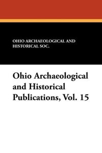 Ohio Archaeological and Historical Publications, Vol. 15