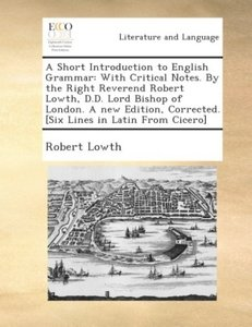 A short introduction to English grammar: with critical notes. By