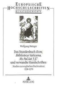 Das Stundenbuch «Rom, Biblioteca Vaticana, Ms. Pal. lat. 537» u