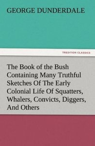 The Book of the Bush Containing Many Truthful Sketches Of The Ea