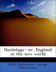 Hochelaga : or, England in the new world