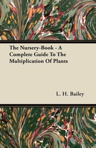The Nursery-Book - A Complete Guide To The Multiplication Of Pla