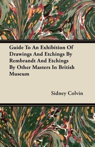 Guide To An Exhibition Of Drawings And Etchings By Rembrandt And