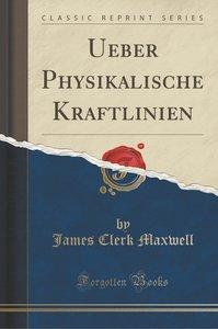 Ueber Physikalische Kraftlinien (Classic Reprint)