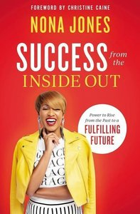 Success from the Inside Out: Power to Rise from the Past to a Fu
