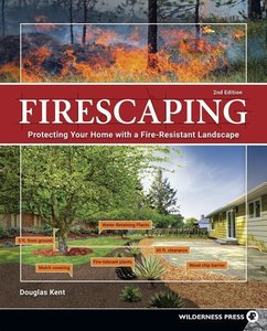 Firescaping: Creating Fire-Resistant Landscapes, Gardens, and Pr