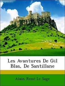 Les Avantures De Gil Blas, De Santillane