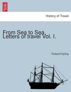 From Sea to Sea. Letters of travel Vol. I.