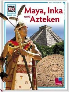 Was ist Was. Maya, Inka und Azteken