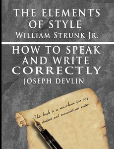 The Elements of Style by William Strunk jr. & How To Speak And W