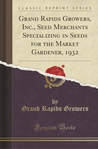 Grand Rapids Growers, Inc., Seed Merchants Specializing in Seeds