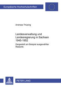 Landesverwaltung und Landesregierung in Sachsen 1945 - 1952
