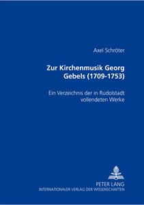Zur Kirchenmusik Georg Gebels (1709-1753)