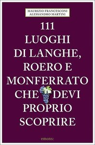 111 luoghi di Langhe, Roero e Monferrato che devi proprio scopri