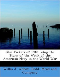 Blue Jackets of 1918 Being the Story of the Work of the American
