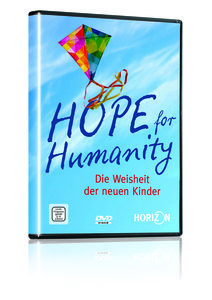 Hope for Humanity - Die Weisheit der neuen Kinder