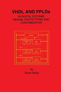 VHDL and FPLDs in Digital Systems Design, Prototyping and Custom