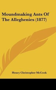 Moundmaking Ants Of The Alleghenies (1877)