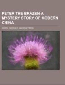 Peter the Brazen A Mystery Story of Modern China