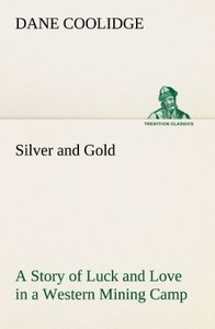 Silver and Gold A Story of Luck and Love in a Western Mining Cam