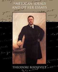 American Ideals and Other Essays Social and Political